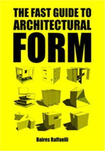 THE FAST GUIDE TO ARCHITECTURAL FORM /ANGLAIS