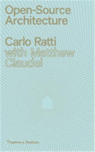 CARLO RATTI OPEN SOURCE ARCHITECTURE /ANGLAIS