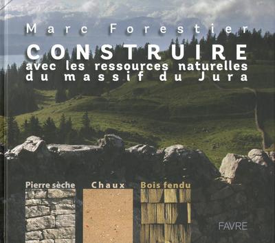 CONSTRUIRE AVEC LES RESSOURCES NATURELLES DU MASSIF DU JURA