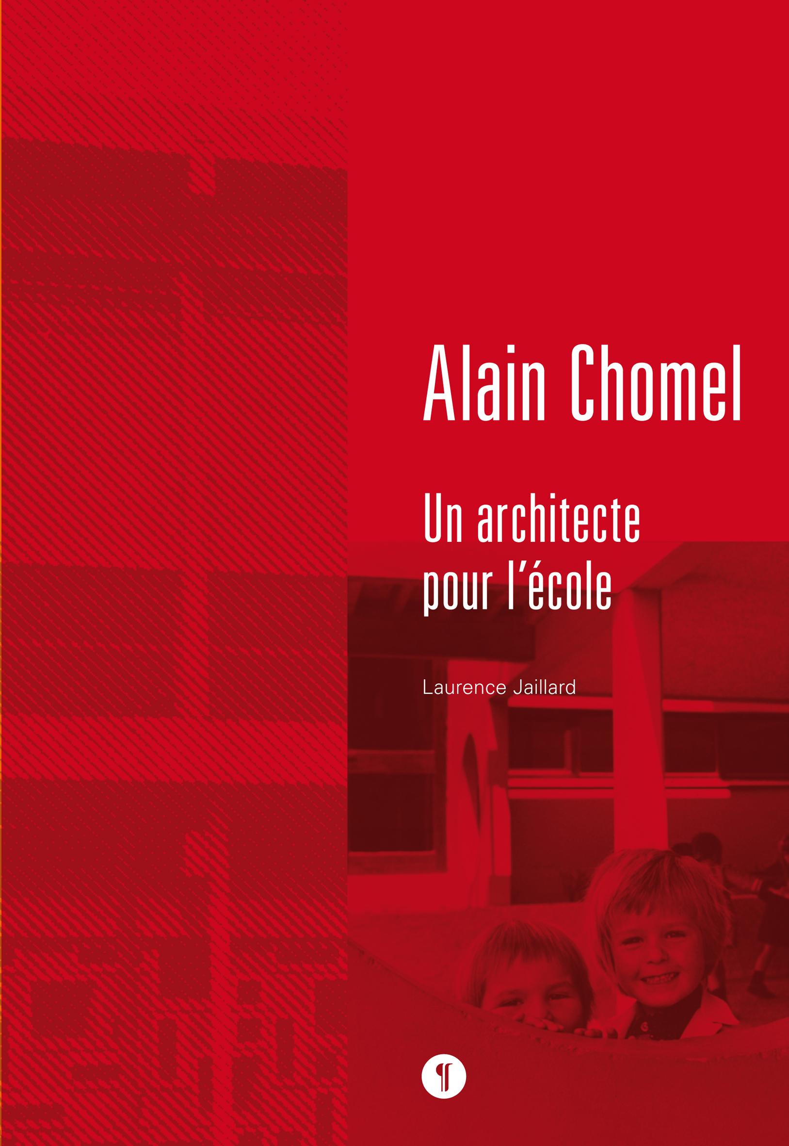ALAIN CHOMEL. UN ARCHITECTE POUR L'ECOLE
