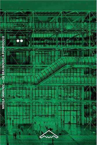 DE BEAUBOURG A POMPIDOU VOL. 2. LE CHANTIER (1971-1977) (B2-60) /FRANCAIS