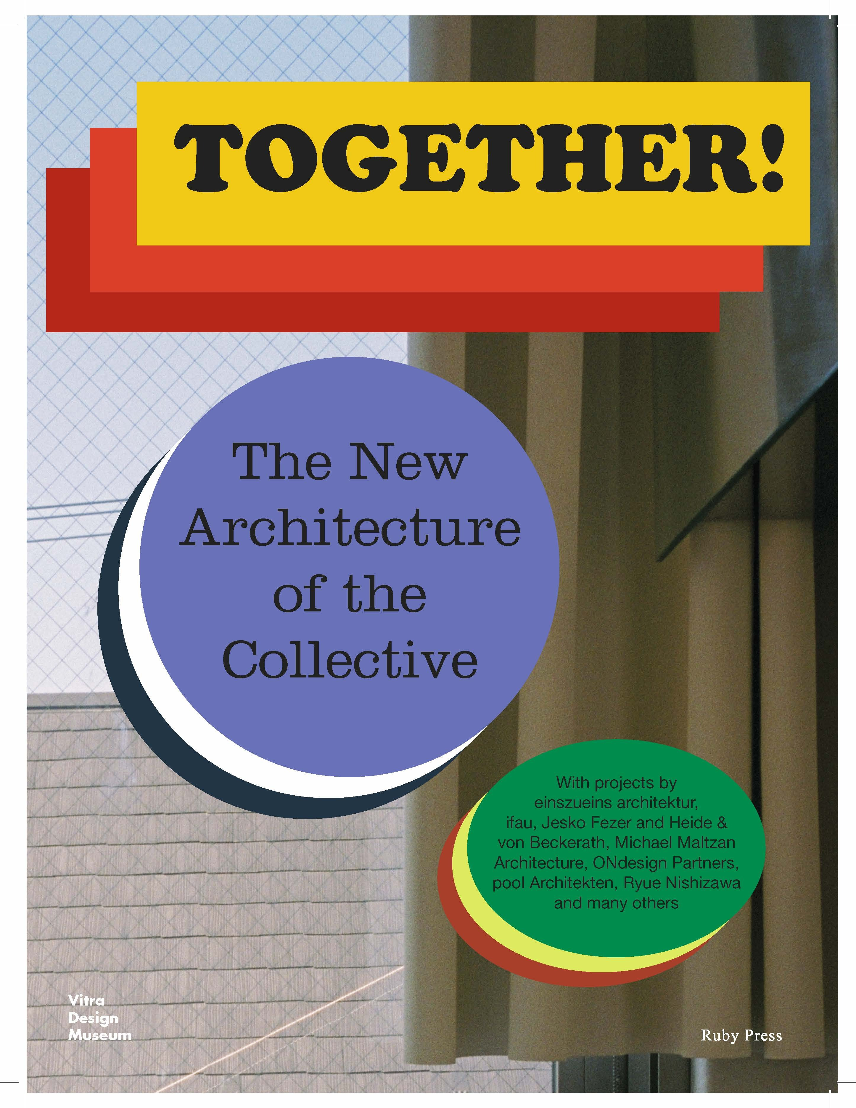 TOGETHER! THE NEW ARCHITECTURE OF THE COLLECTIVE /ANGLAIS