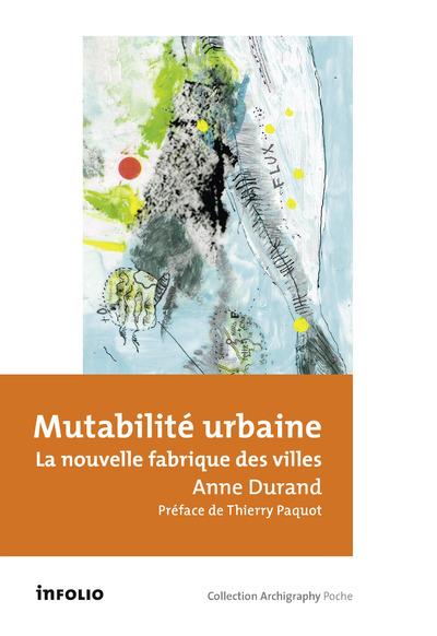 MUTABILITE URBAINE - LA NOUVELLE FABRIQUE DES VILLES
