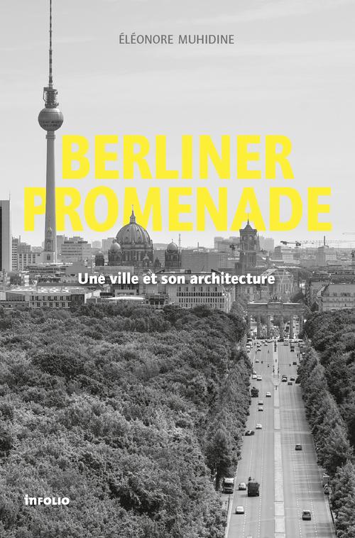 BERLINER PROMENADE. UNE VILLE ET SON ARCHITECTURE