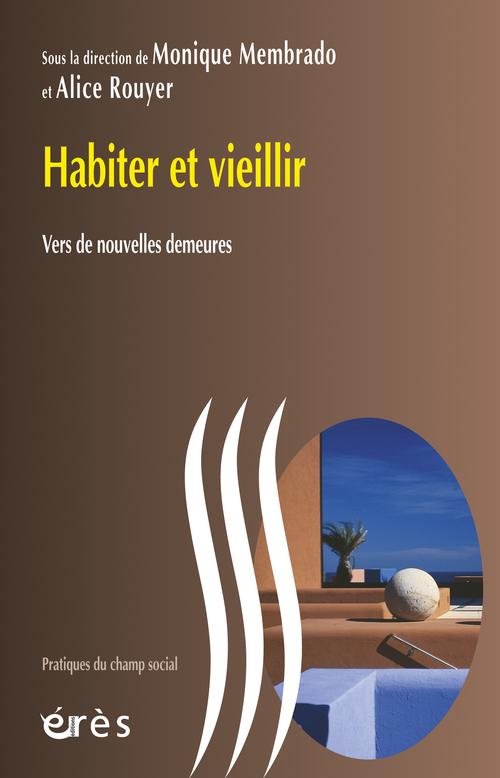 HABITER ET VIEILLIR - VERS DE NOUVELLES DEMEURES