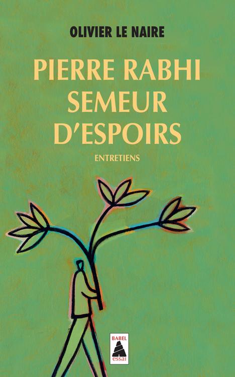 PIERRE RABHI SEMEUR D'ESPOIRS (BABEL).