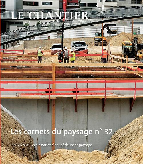 LES CARNETS DU PAYSAGE N  32 - LE CHANTIER