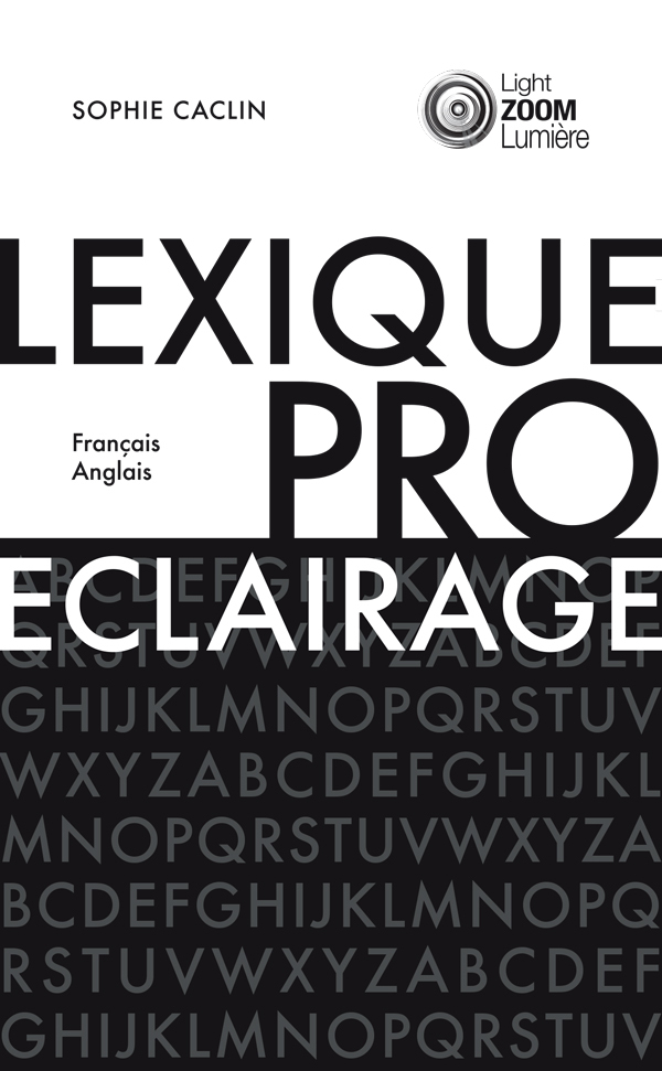 LEXIQUE DE L ECLAIRAGE PROFESSIONNEL  PROFESSIONAL LIGHTING LEXICON