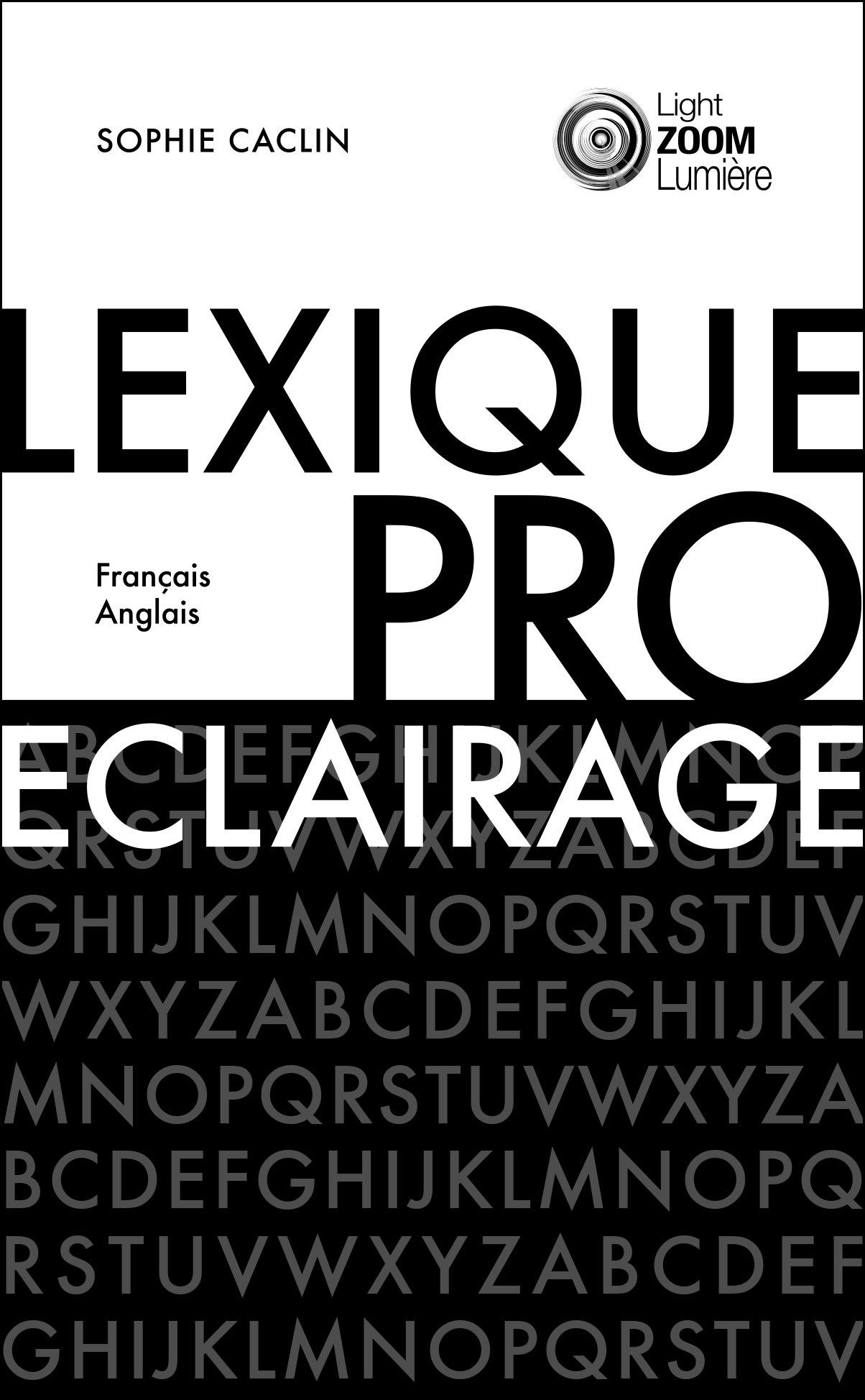 LEXIQUE DE L ECLAIRAGE PROFESSIONNEL  PROFESSIONAL LIGHTING LEXICON