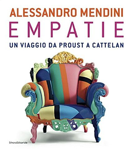 ALESSANDRO MENDINI - EMPATHIES UN VOYAGE DE PROUST A CATTELAN