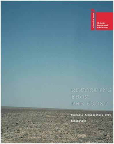 REPORTING FROM THE FRONT (CATALOG OF THE VENICE BIENNALE ARCHITECTURE EXHIBITION 2016) /ANGLAIS