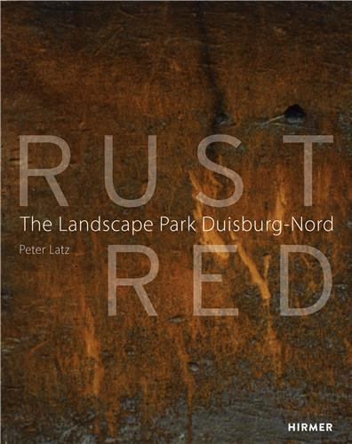 RUST RED: THE LANDSCAPE PARK DUISBURG NORD /ANGLAIS