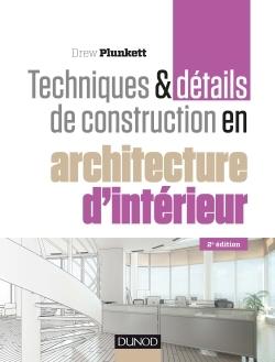 TECHNIQUES ET DETAILS DE CONSTRUCTION EN ARCHITECTURE D'INTERIEUR - 2E ED.
