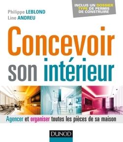 CONCEVOIR SON INTERIEUR - 3E ED. - AGENCER ET ORGANISER TOUTES LES PIECES DE SA MAISON