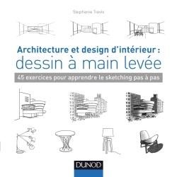 ARCHITECTURE ET DESIGN D'INTERIEUR : DESSIN A MAIN LEVEE - 45 EXERCICES POUR APPRENDRE LE SKETCHING