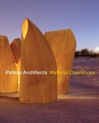 PATKAU ARCHITECTS: MATERIAL OPERATIONS /ANGLAIS