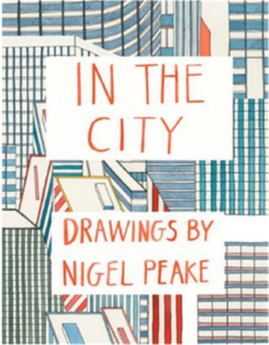 IN THE CITY DRAWINGS BY NIGEL PEAKE /ANGLAIS