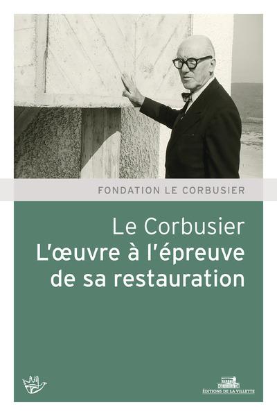 LE CORBUSIER - L'OEUVRE A L'EPREUVE DE SA RESTAURATION