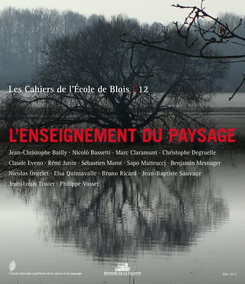 LES CAHIERS DE L'ECOLE DE BLOIS N 12 - L'ENSEIGNEMENT DU PAYSAGE
