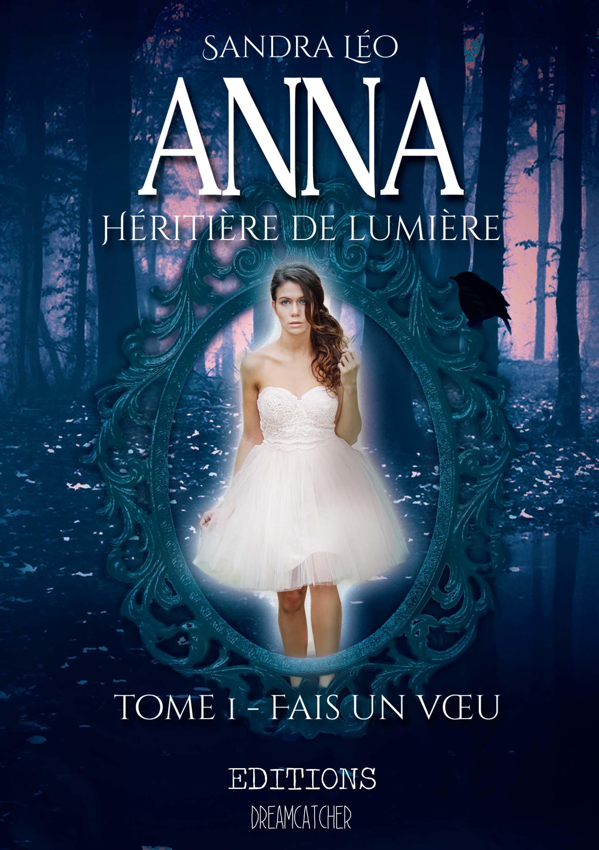 Anna héritière de lumière, TOME 1: FAIS UN VOEU