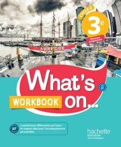 WHAT'S ON... ANGLAIS CYCLE 4 / 3E - WORKBOOK - ED. 2017