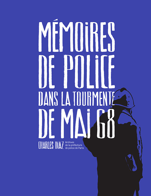 MEMOIRES DE POLICE, DANS LA TOURMENTE DE MAI 68