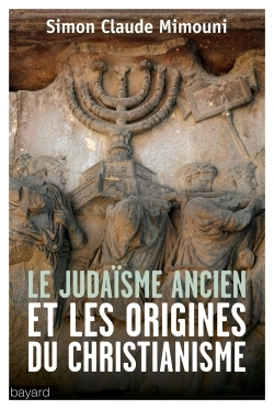 LE JUDAISME ANCIEN ET LES ORIGINES DU CHRISTIANISME