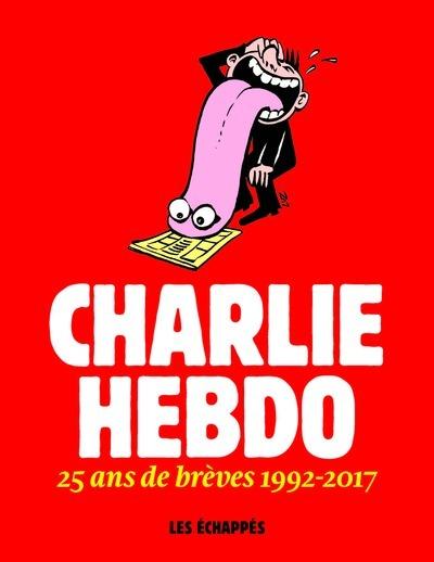 CHARLIE HEBDO - 25 ANS DE BREVES 1992-2017