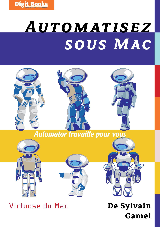 Automatisez sous Mac - Automator travaille pour vous, AUTOMATOR TRAVAILLE POUR VOUS