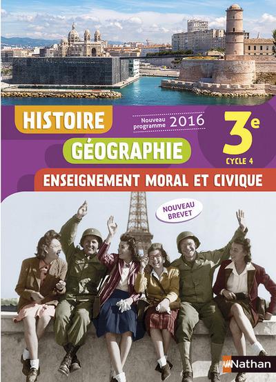 HISTOIRE GEOGRAPHIE ENSEIGNEMENT MORAL ET CIVIQUE 3E 2016 - MANUEL DE L'ELEVE
