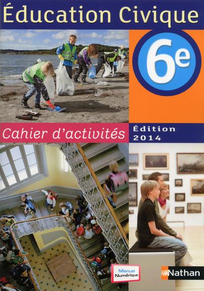 EDUCATION CIVIQUE 6EME CAHIER D'ACTIVITES 2014