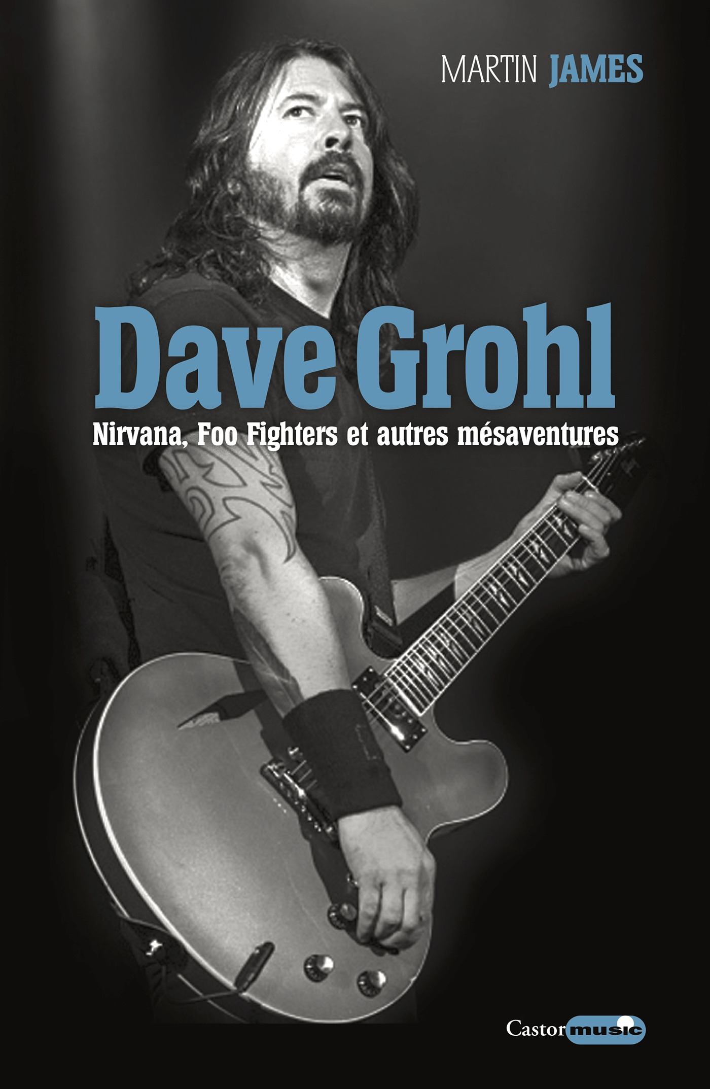 Dave Grohl. Nirvana, Foo Fighters et autres mésaventures