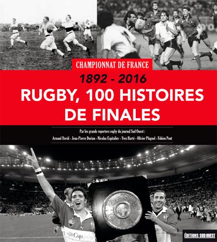 RUGBY , 100 HISTOIRES DE FINALES