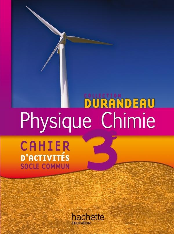 PHYSIQUE CHIMIE 3E - CAHIER D'ACTIVITES SOCLE COMMUN - EDITION 2012