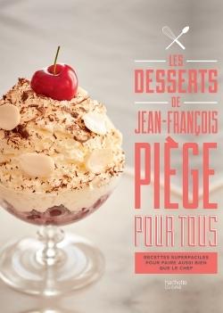 LES DESSERTS DE JEAN-FRANCOIS PIEGE POUR TOUS