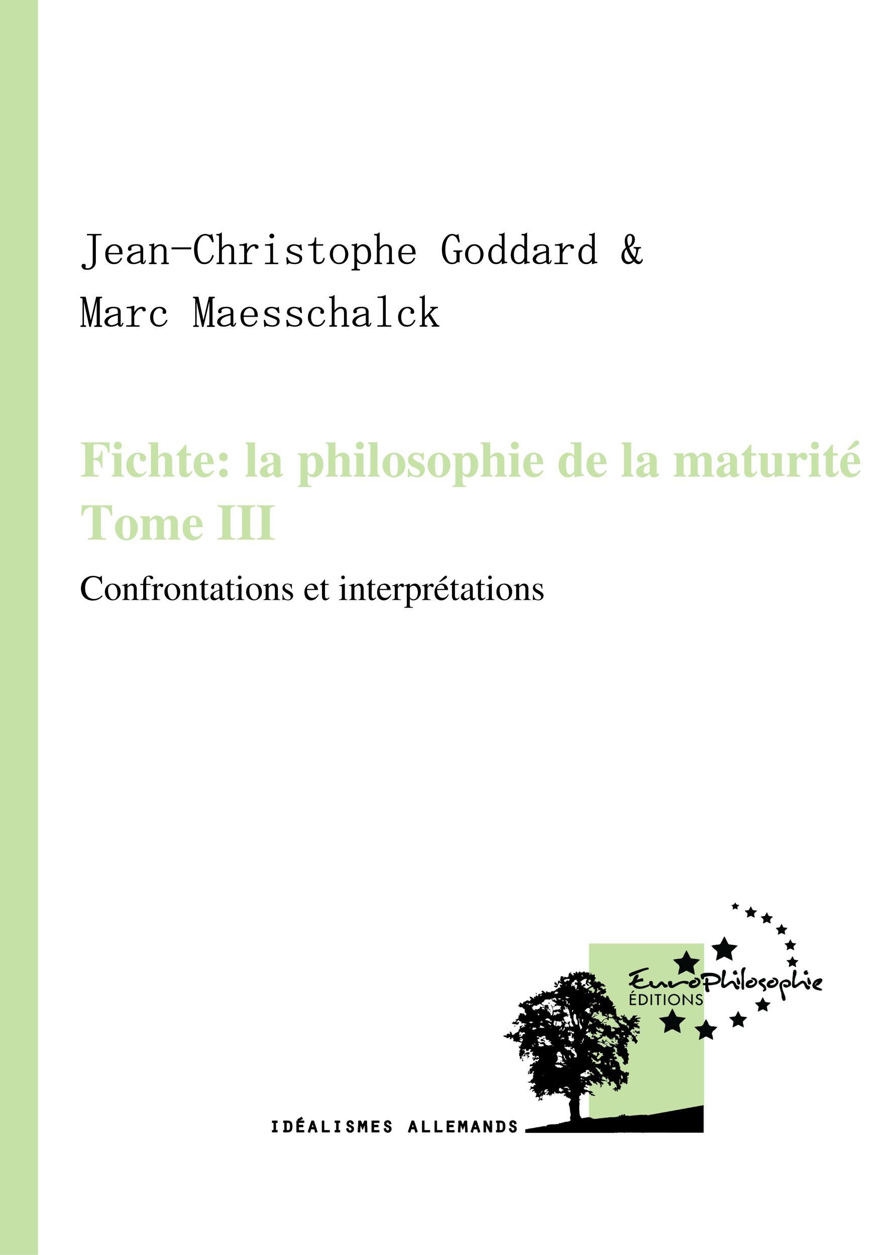 Fichte: la philosophie de la maturité. Tome III, CONFRONTATIONS ET INTERPRÉTATIONS