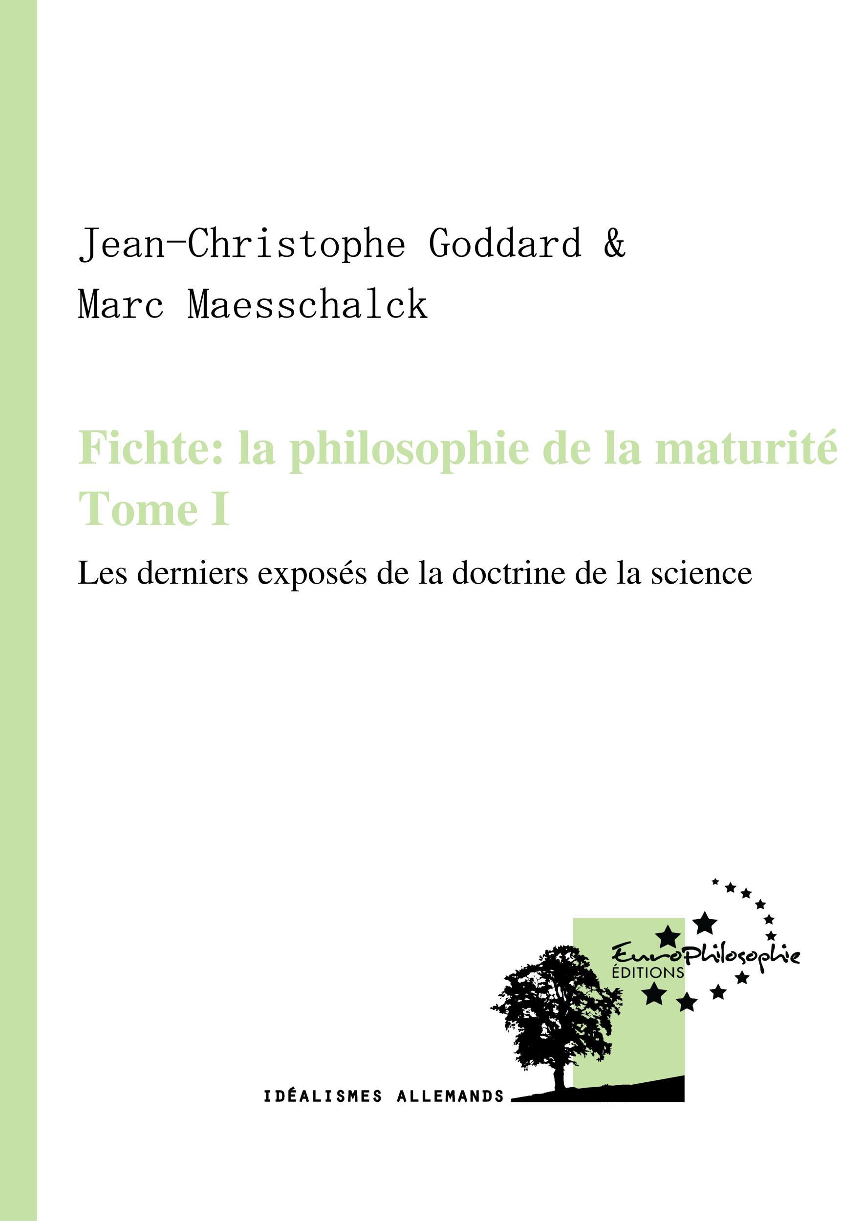 Fichte: la philosophie de la maturité. Tome I, LES DERNIERS EXPOSÉS DE LA DOCTRINE DE LA SCIENCE