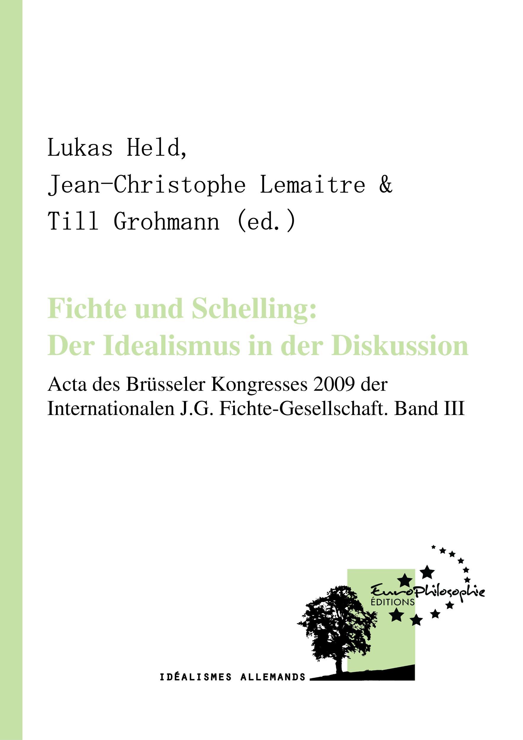 Fichte und Schelling: Der Idealismus in der Diskussion. Volume III, ACTA DES BRÜSSELER KONGRESSES 2009 DER INTERNATIONALEN J.G. FICHTE-GESELLSCHAFT