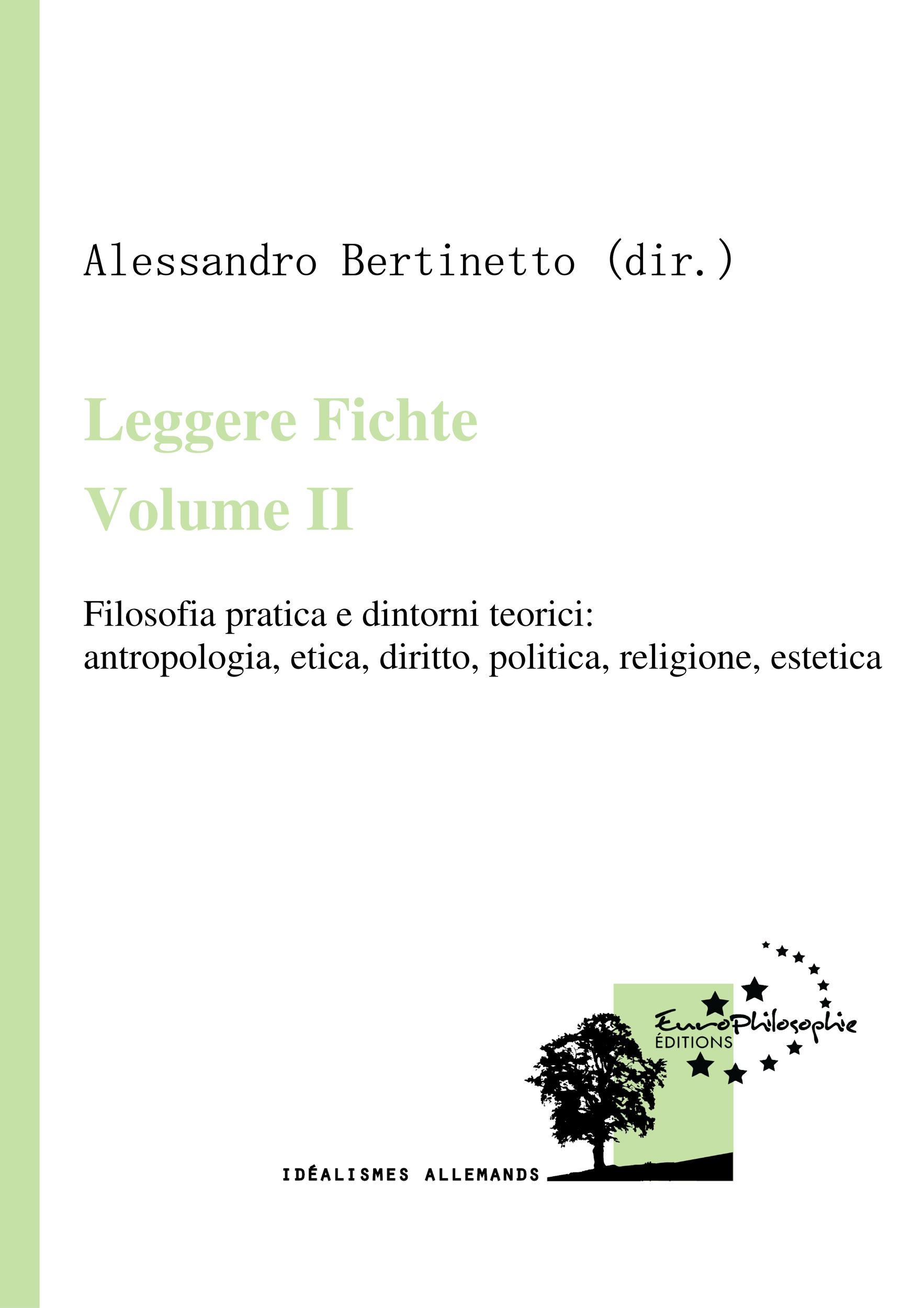 Leggere Fichte. Volume II, FILOSOFIA PRATICA E DINTORNI TEORICI: ANTROPOLOGIA, ETICA, DIRITTO, POLITICA, RELIGIONE, ESTETICA
