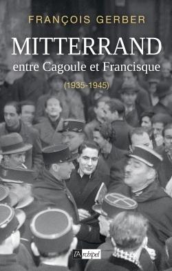MITTERRAND, ENTRE CAGOULE ET FRANCISQUE (1935-1945)