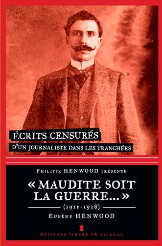 MAUDITE SOIT LA GUERRE...ECRITS CENSURES 1915-1918