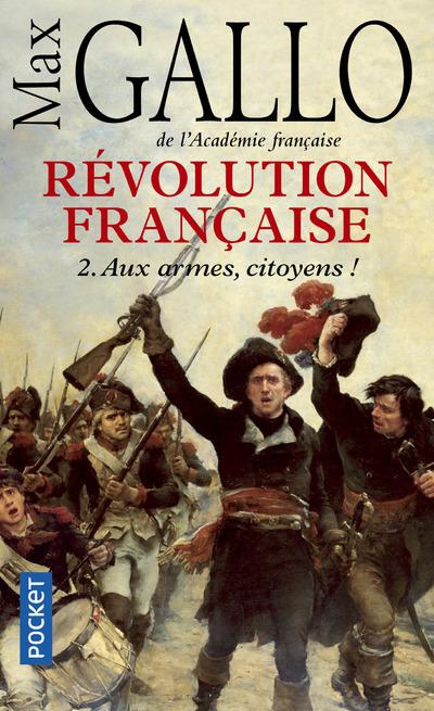 REVOLUTION FRANCAISE - TOME 2 AUX ARMES, CITOYENS !