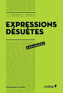 EXPRESSIONS DESUETES EXPLIQUEES
