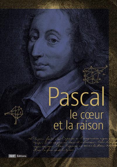 PASCAL - LE COEUR ET LA RAISON