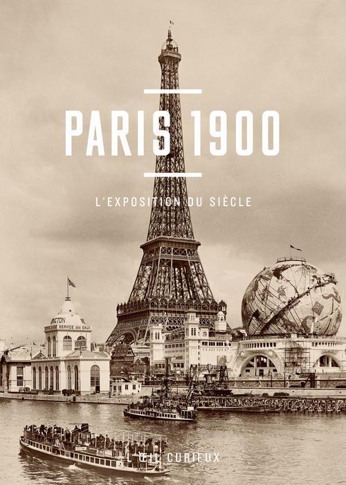 PARIS 1900, L'EXPOSITION DU SIECLE