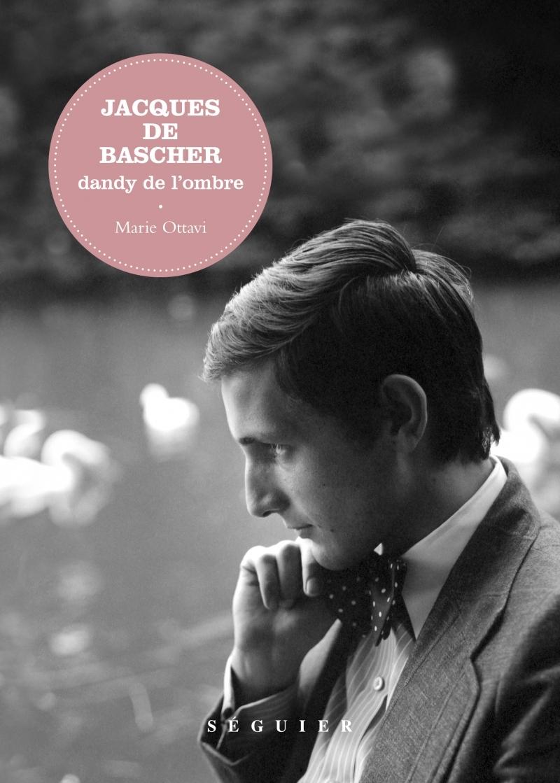 JACQUES DE BASCHER, DANDY DE L'OMBRE
