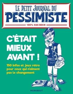 LE PETIT JOURNAL DU PESSIMISTE : C'ETAIT MIEUX AVANT !