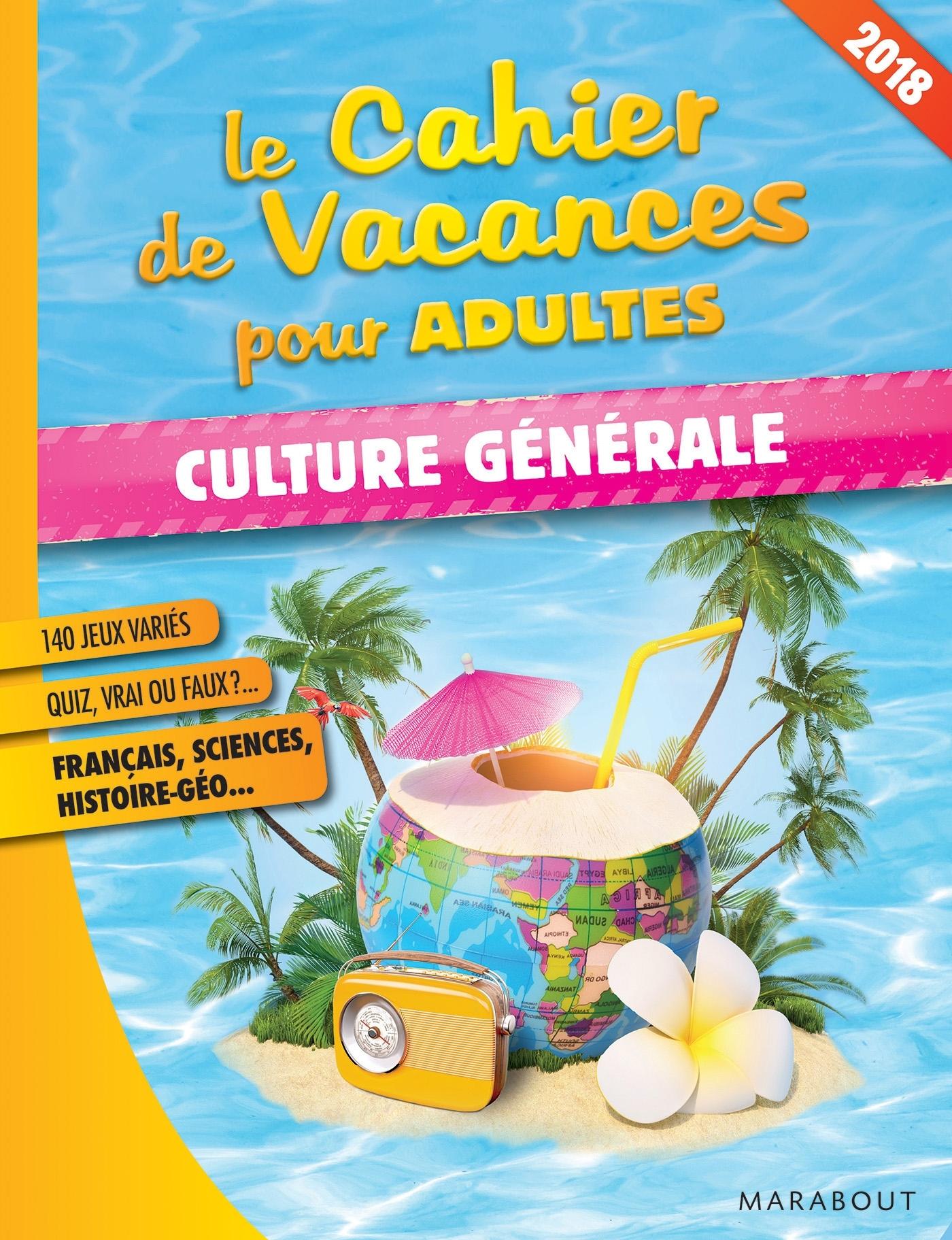 LE CAHIER DE VACANCES POUR ADULTES 2018 :  CULTURE GENERALE