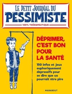 LE PETIT JOURNAL DU PESSIMISTE : DEPRIMER EST BON POUR LA SANTE
