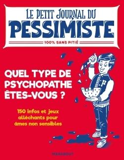 LE PETIT JOURNAL DU PESSIMISTE : ETES VOUS UN PSYCHOPATHE AMATEUR ?